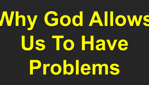 Why God Allows Us To Have Problems