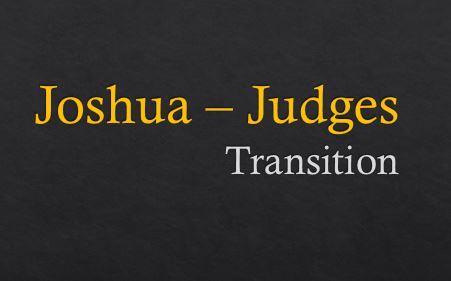 Joshua - Judges (Transition)