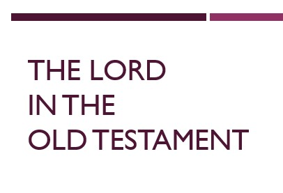 The Lord in the Old Testament -  Part 3